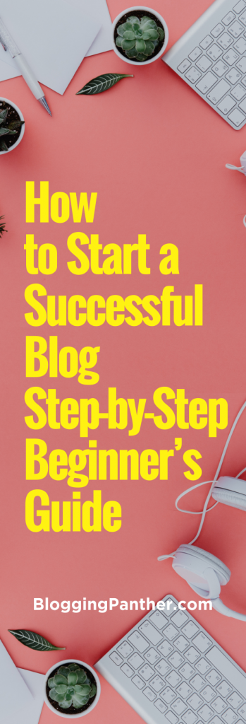 How to Start a Successful Blog: Step by Step for Beginners