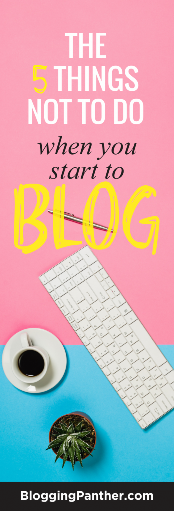 The 5 things not to do when you start to blog